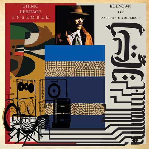 Ethnic Heritage Ensemble - Be Known; Ancient; Future; Music (2019)