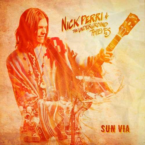 Nick Perri & The Underground Thieves - Sun Via (2020)